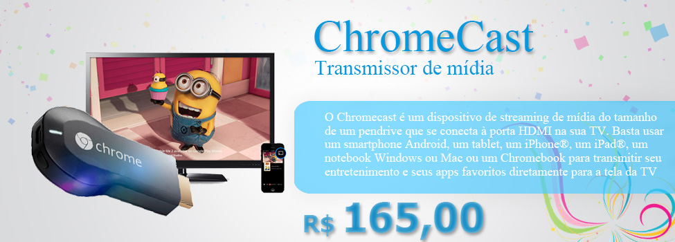 CHROMECAST TRANSMISSOR DE MIDIA